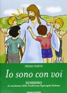 Copertina di 'Io sono con voi. Sussidio al catechismo della Conferenza episcopale italiana [vol_1]'