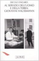 Giovanni Haussmann. Scienziato a servizio dell'uomo e della terra - Ongaro Ercole
