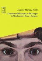 L' unione dell'anima e del corpo in Malebranche, Biran e Bergson - Merleau-Ponty Maurice