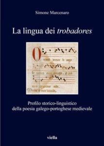 Copertina di 'La lingua dei «trobadores». Profilo storico-linguistico della poesia galego-portoghese medievale'