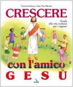 Copertina di 'Crescere con l'amico Gesù. Guida alla vita cristiana per i ragazzi'
