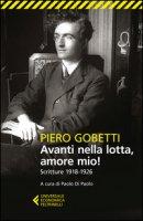 Avanti nella lotta, amore mio! Scritture (1918-1926) - Gobetti Piero
