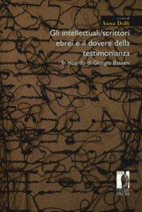 Copertina di 'Gli intellettuali/scrittori ebrei e il dovere della testimonianza. In ricordo di Giorgio Bassani'