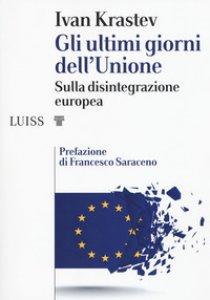 Copertina di 'Gli ultimi giorni dell'Unione. Sulla disintegrazione europea'
