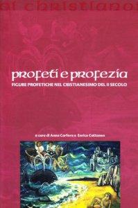 Copertina di 'Profeti e profezie. Figure profetiche nel cristianesimo del II secolo'