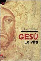 Gesù: la vita - Caldelari Callisto