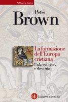 La formazione dell'Europa cristiana - Peter Brown