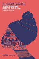 Altre persone. Antropologia, visioni del mondo e ontologie indigene - Mancuso Alessandro