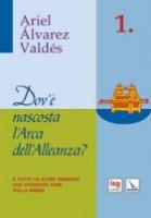 Dov'è nascosta l'arca dell'alleanza - Álvarez Valdés Ariel