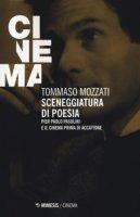 Sceneggiatura di poesia. Pierpaolo Pasolini e il cinema prima di «Accattone» - Mozzati Tommaso