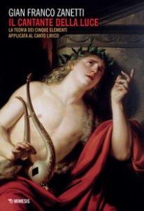 Copertina di 'Il cantante della luce. La teoria dei cinque elementi applicata al canto lirico'