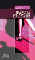 Una pistola per lo stalker - Miglietta Gianni