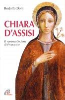 Chiara d'Assisi. Il ramoscello forte di Francesco - Doni Rodolfo