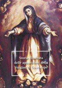 Copertina di 'Storia illustrata delle apparizioni della Vergine di Guadalupe'