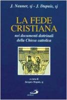 La fede cristiana nei documenti dottrinali della Chiesa cattolica - Neuner Josef, Dupuis Jacques