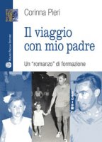 Il viaggio con mio padre. Un «romanzo» di formazione - Pieri Corinna