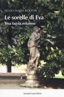 Le sorelle di Eva. Una favola milanese - Rocchi Silvio Maria