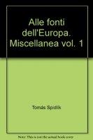 Alle fonti dell'Europa. Miscellanea [vol_1] - Spidlík Tomás