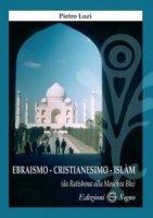 Ebraismo cristianesimo Islam - Luzi Pietro