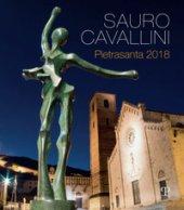 Sauro Cavallini. Pietrasanta 2018. CAtalogo della mostra (Pietrasanta, 2 luglio-31 agosto 2018). Ediz. a colori