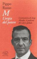 M. L'orgia del potere. Controstoria di Jorge Mendes, il padrone del calcio globale - Russo Pippo
