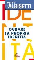 Curare la propria identità - Albisetti Valerio
