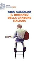 Il romanzo della canzone italiana - Castaldo Gino