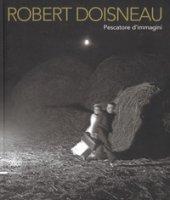 Robert Doisneau. Pescatore d'immagini. Ediz. illustrata - Pozzi Piero Francesco