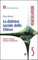 La dottrina sociale della Chiesa - Grasso Emilio