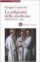 La religiosit� della medicina. Dall'antichit� a oggi - Cosmacini Giorgio
