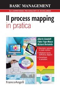 Copertina di 'Il process mapping in pratica. Descrivere i processi in modo intuitivo. Individuare lacune, inefficienze, doppioni. Formalizzare le procedure'
