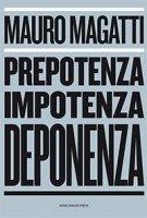 Prepotenza, impotenza, deponenza - Mauro Magatti