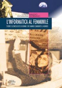 Copertina di 'L' informatica al femminile. Storie sconosciute di donne che hanno cambiato il mondo'