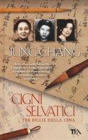 Cigni selvatici. Tre figlie della Cina - Chang Jung