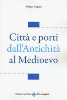Città e porti dall'antichità al Medioevo - Augenti Andrea
