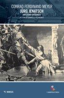 Jürg Jenatsch. Una storia grigionese - Meyer Conrad Ferdinand