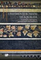 I pavimenti romani di Aquileia. Contesti, tecniche, repertorio decorativo. Catalogo e saggi