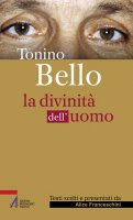 Tonino Bello. La divinità dell'uomo - Alice Franceschini