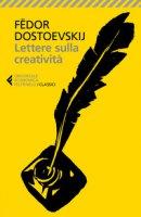 Lettere sulla creatività - Dostoevskij Fëdor