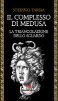Il complesso di Medusa. La triangolazione dello sguardo - Tarsia Stefano