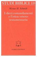 I dieci comandamenti e l'etica veterotestamentaria - Schmidt Werner H., Delkurt Holger, Graupner Axel