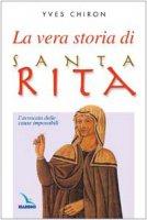 La vera storia di santa Rita. L'avvocata delle cause impossibili - Chiron Yves