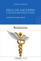 Figli di Ascelpio. Le radici greche della medicina occidentale - Pennestri Federico