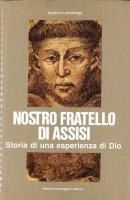 Nostro fratello di Assisi. Storia di una esperienza di Dio - Larranaga Ignacio