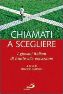 Copertina di 'Chiamati a scegliere. I giovani italiani di fronte alla vocazione'