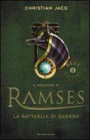 La battaglia di Qadesh. Il romanzo di Ramses - Jacq Christian