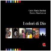 I colori di Dio - Martini Carlo M., Mascheroni Enrico