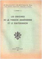 Les origines de la version arménienne de la Bible et le Diatessaron - Lyonnet Stanislas