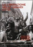 La liberazione nelle grandi città (1943-1945). Ediz. illustrata - Maida Bruno
