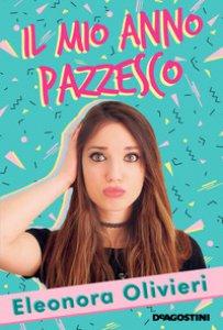 Il mio anno pazzesco libro, Olivieri Eleonora, De Agostini